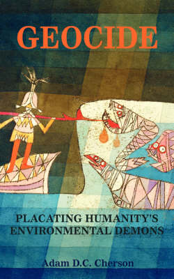 Geocide: Placating Humanity's Environmental Demons (Paperback)