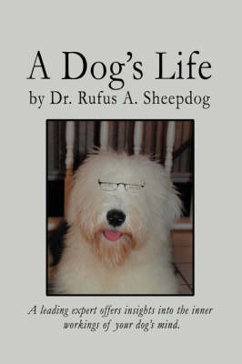 A Dog's Life: A Leading Expert Offers Insights Into the Inner Workings of Your Dog's Mind. (Paperback)