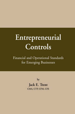 Entrepreneurial Controls: Financial and Operational Standards for Emerging Businesses (Paperback)