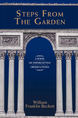 Steps from the Garden: A Book of Epiperceptive Observations (Paperback)