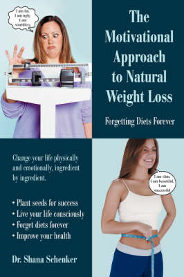 The Motivational Approach to Natural Weight Loss: Forgetting Diets Forever (Paperback)