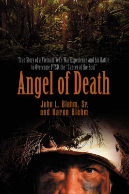 Angel of Death: True Story of a Vietnam Vet's War Experience and His Battle to Overcome Ptsd, the Cancer of the Soul (Paperback)