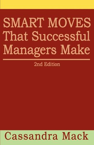 Smart Moves That Successful Managers Make: 2nd Edition (Paperback)