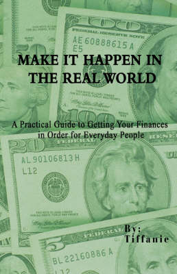 Make It Happen in the Real World: A Practical Guide to Getting Your Finances in Order for Everyday People (Paperback)