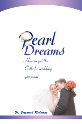 Pearl Dreams: How to Get the Catholic Wedding You Want (Paperback)