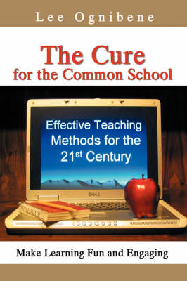 The Cure for the Common School: Effective Teaching Methods for the 21st Century (Paperback)