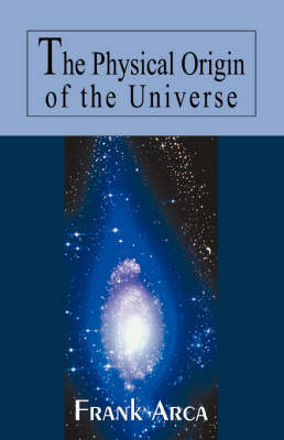 The Physical Origin of the Universe (Paperback)