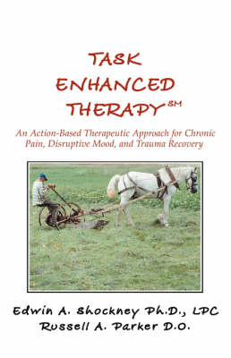 Task Enhanced Therapysm: An Action-Based Therapeutic Approach for Chronic Pain, Disruptive Mood, and Trauma Recovery (Paperback)