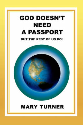 God Doesn't Need a Passport: But the Rest of Us Do! (Paperback)