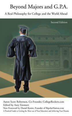 Beyond Majors and G.P.A.: A Real Philosophy for College and the World Ahead (Paperback)