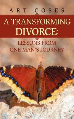 A Transforming Divorce: Lessons from One Man's Journey (Paperback)