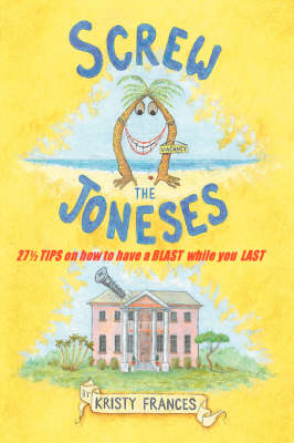 Screw the Joneses: 27 1/2 Tips on How to Have a Blast While You Last (Paperback)