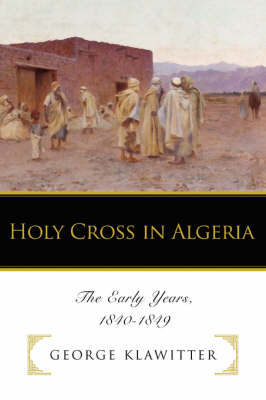Holy Cross in Algeria: The Early Years, 1840-1849 (Paperback)
