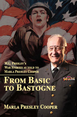 From Basic to Bastogne: W.G. Presley's War Stories as Told to Marla Presley Cooper (Paperback)