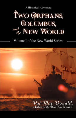 Two Orphans, Columbus, and the New World: Volume I of the New World Series (Paperback)