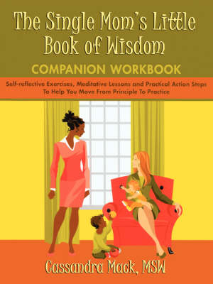 The Single Mom's Little Book of Wisdom Companion Workbook: Self-Reflective Exercises, Meditative Lessons and Practical Action Steps to Help You Move F (Paperback)