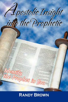 Apostolic Insight Into the Prophetic: Identify the Prophet in You (Paperback)