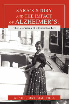 Sara's Story and the Impact of Alzheimer's: The Celebration of a Productive Life (Paperback)