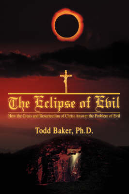 The Eclipse of Evil: How the Cross and Resurrection of Christ Answer the Problem of Evil (Paperback)