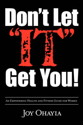 Don't Let It Get You!: An Empowering Health and Fitness Guide for Women (Paperback)