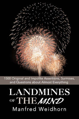 Landmines of the Mind: 1500 Original and Impolite Assertions, Surmises, and Questions about Almost Everything (Paperback)