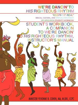 We're Dancin' to His Righteous Rhythm Student's Workbook, a Companion to We're Dancin' to His Righteous Rhythm, Instructor's Manual (Paperback)