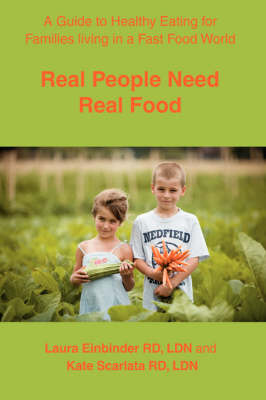 Real People Need Real Food: A Guide to Healthy Eating for Families Living in a Fast Food World (Paperback)