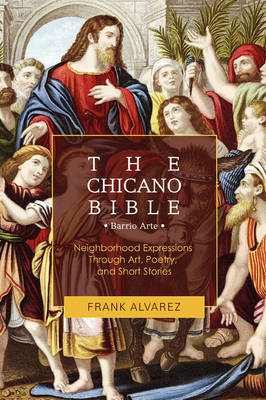 The Chicano Bible: Barrio Arte (Paperback)