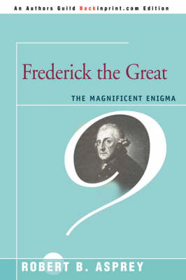 Frederick the Great: The Magnificent Enigma (Paperback)