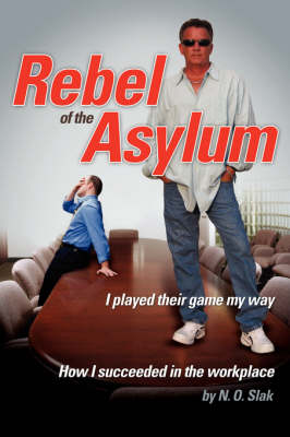 Rebel of the Asylum: I Played Their Game My Way (Paperback)