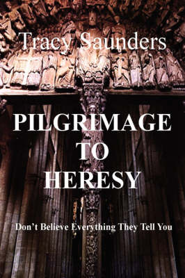Pilgrimage to Heresy: Don't Believe Everything They Tell You (Paperback)