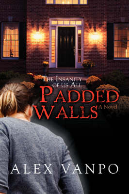 Padded Walls: The Insanity of Us All (Paperback)
