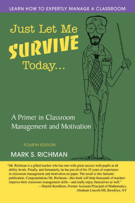 Just Let Me Survive Today: A Primer in Classroom Management and Motivation (Paperback)
