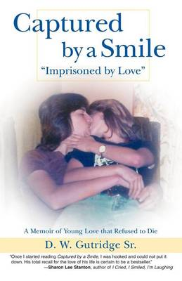 Captured by a Smile Imprisoned by Love: A Memoir of Young Love That Refused to Die (Paperback)