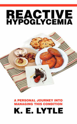 Reactive Hypoglycemia: A Personal Journey Into Managing This Condition (Paperback)
