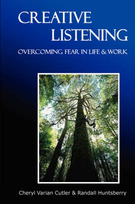 Creative Listening: Overcoming Fear in Life & Work (Paperback)