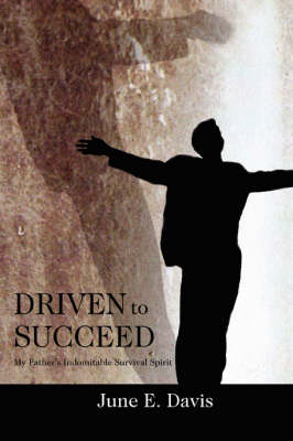 Driven to Succeed: My Father's Indomitable Survival Spirit (Paperback)