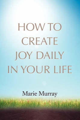 How to Create Joy Daily in Your Life (Paperback)