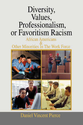 Diversity, Values, Professionalism, or Favoritism Racism: African Americans & Other Minorities in the Work Force (Paperback)