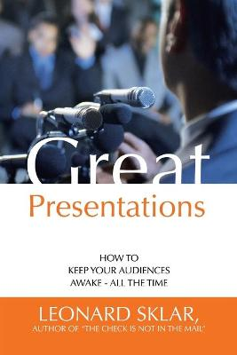 Great Presentations: How to Keep Your Audiences Awake - All the Time (Paperback)