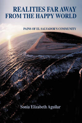 Realities Far Away from the Happy World: Pains of El Salvador's Community (Paperback)