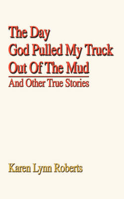 The Day God Pulled My Truck Out of the Mud: And Other True Stories (Paperback)
