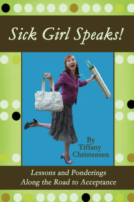 Sick Girl Speaks!: Lessons and Ponderings Along the Road to Acceptance (Paperback)