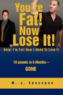 You're Fat! Now Lose It!: Help! I'm Fat! Now I Need to Lose It (Paperback)