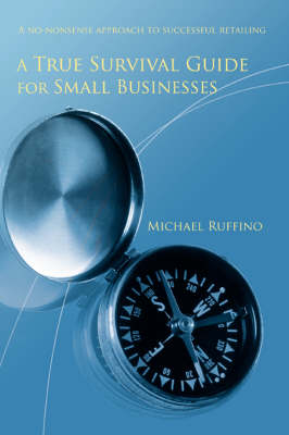 A True Survival Guide for Small Businesses: A No-Nonsense Approach to Successful Retailing (Paperback)