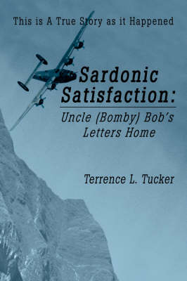 Sardonic Satisfaction: Uncle (Bomby) Bob's Letters Home (Paperback)