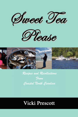 Sweet Tea Please: Recipes and Recollections from Coastal North Carolina (Paperback)