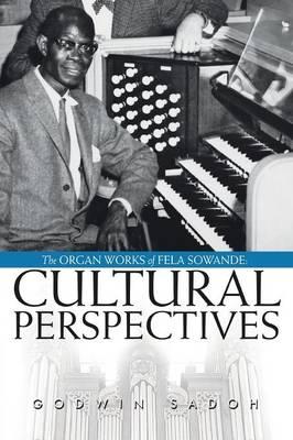 The Organ Works of Fela Sowande: Cultural Perspectives (Paperback)
