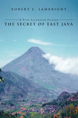 The Secret of East Java: A Post-Ascension Fiction (Paperback)