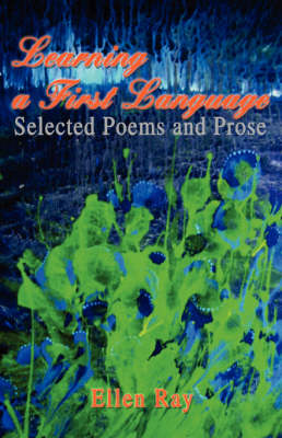 Learning a First Language: Selected Poems and Prose (Paperback)